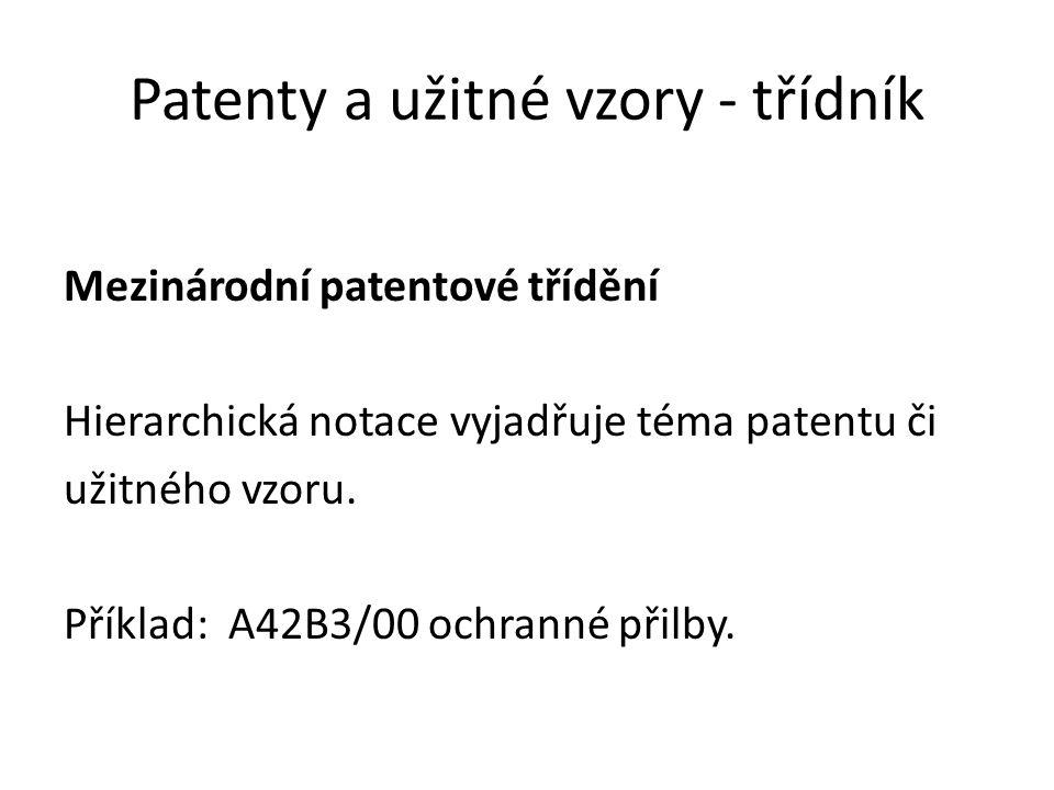 Patenty a užitné vzory - třídník Mezinárodní patentové třídění Hierarchická notace vyjadřuje téma patentu či užitného vzoru. Příklad: A42B3/00 ochrann