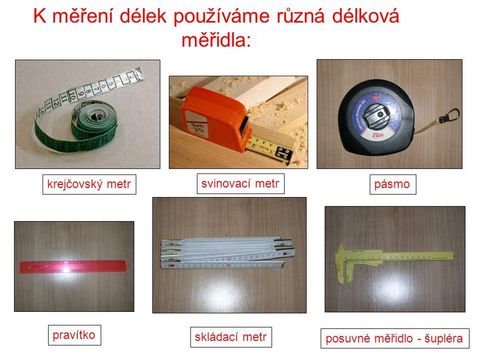 K měření délek používáme různá délková měřidla: krejčovský metrpásmo posuvné měřidlo - šupléra skládací metr pravítko svinovací metr