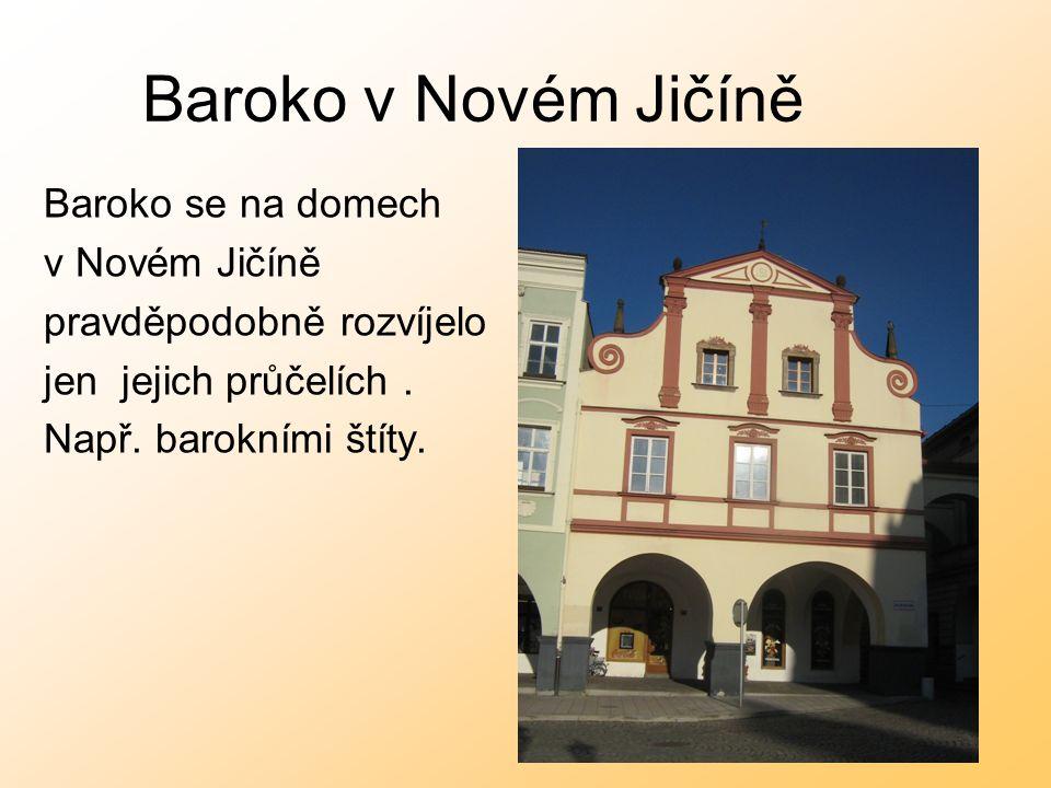 Baroko v Novém Jičíně Baroko se na domech v Novém Jičíně pravděpodobně rozvíjelo jen jejich průčelích. Např. barokními štíty.
