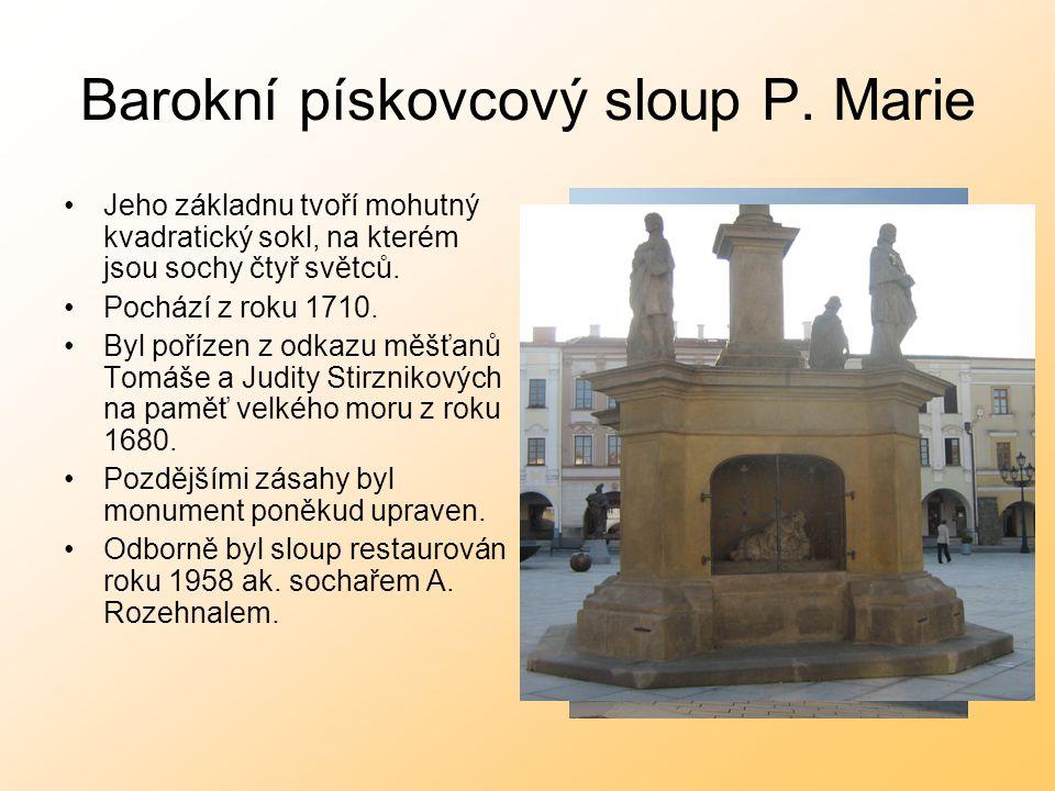 Barokní pískovcový sloup P. Marie Jeho základnu tvoří mohutný kvadratický sokl, na kterém jsou sochy čtyř světců. Pochází z roku 1710. Byl pořízen z o