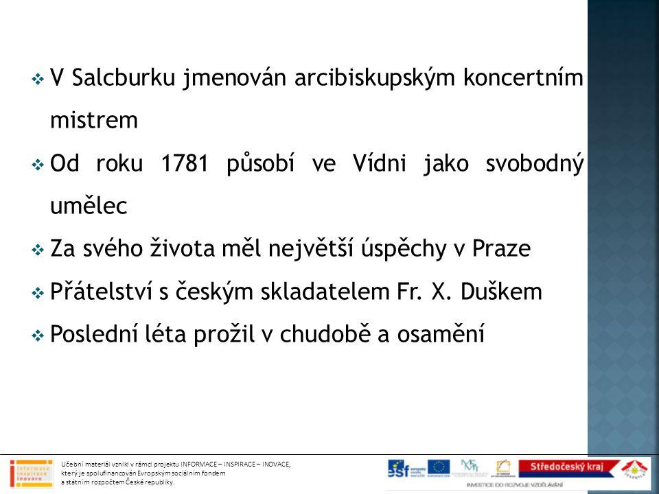  V Salcburku jmenován arcibiskupským koncertním mistrem  Od roku 1781 působí ve Vídni jako svobodný umělec  Za svého života měl největší úspěchy v Praze  Přátelství s českým skladatelem Fr.