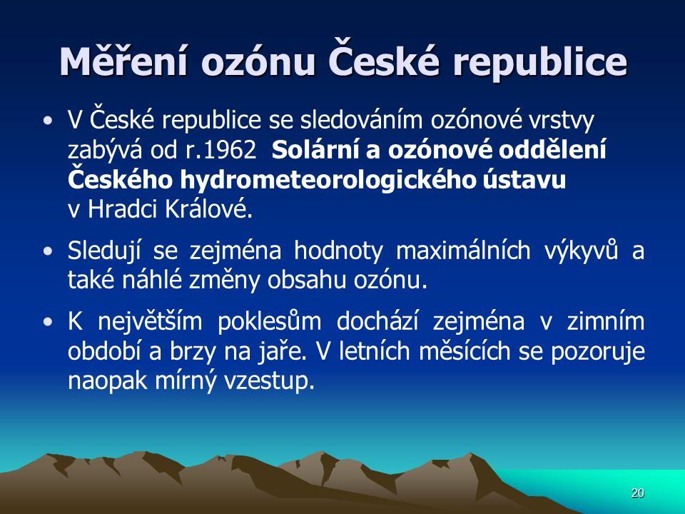 Měření ozónu České republice V České republice se sledováním ozónové vrstvy zabývá od r.1962 Solární a ozónové oddělení Českého hydrometeorologického