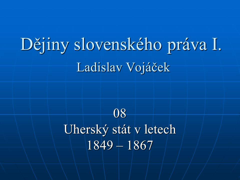 Dějiny slovenského práva I. Ladislav Vojáček 08 Uherský stát v letech 1849 – 1867