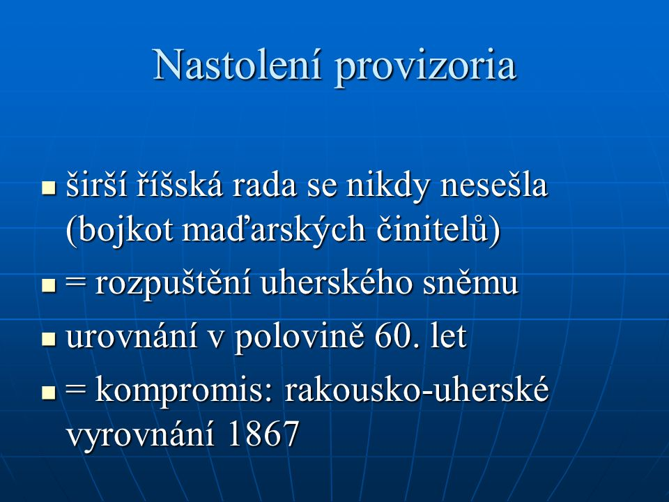 Nastolení provizoria širší říšská rada se nikdy nesešla (bojkot maďarských činitelů) širší říšská rada se nikdy nesešla (bojkot maďarských činitelů) = rozpuštění uherského sněmu = rozpuštění uherského sněmu urovnání v polovině 60.