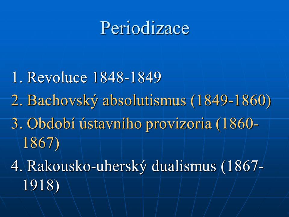 Periodizace 1. Revoluce 1848-1849 2. Bachovský absolutismus (1849-1860) 3.