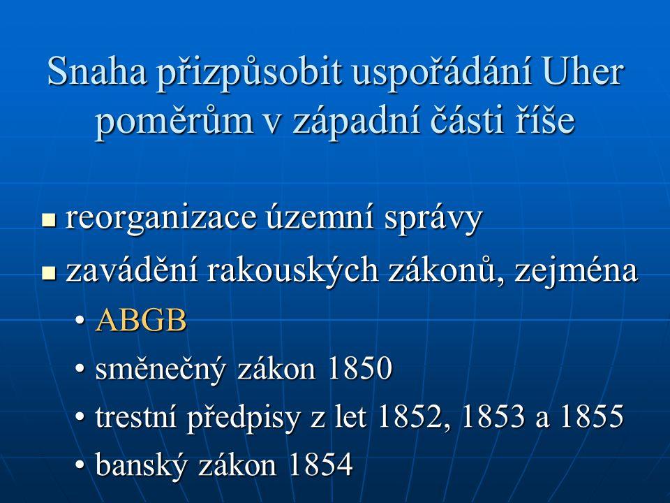 Snaha přizpůsobit uspořádání Uher poměrům v západní části říše reorganizace územní správy reorganizace územní správy zavádění rakouských zákonů, zejména zavádění rakouských zákonů, zejména ABGBABGB směnečný zákon 1850směnečný zákon 1850 trestní předpisy z let 1852, 1853 a 1855trestní předpisy z let 1852, 1853 a 1855 banský zákon 1854banský zákon 1854