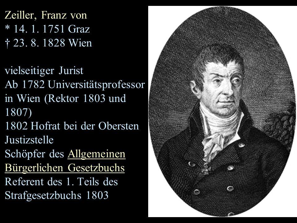 Zeiller, Franz von * 14.1. 1751 Graz † 23. 8.