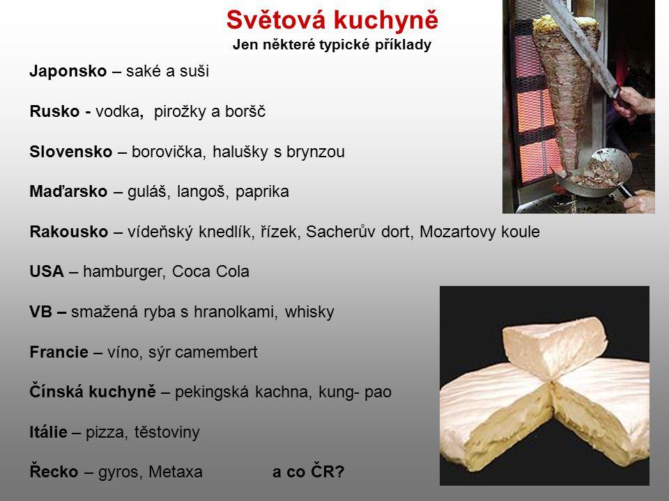 Světová kuchyně Jen některé typické příklady Japonsko – saké a suši Rusko - vodka, pirožky a boršč Slovensko – borovička, halušky s brynzou Maďarsko –