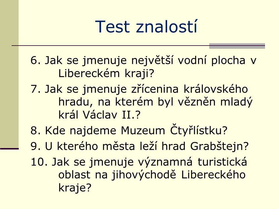 Test znalostí - řešení 1.Česká Lípa, Jablonec, Liberec nad Nisou, Semily 2.