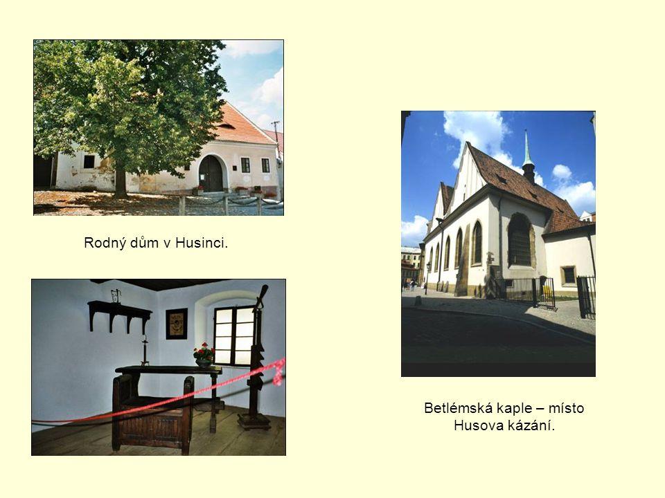 Betlémská kaple – místo Husova kázání. Rodný dům v Husinci.