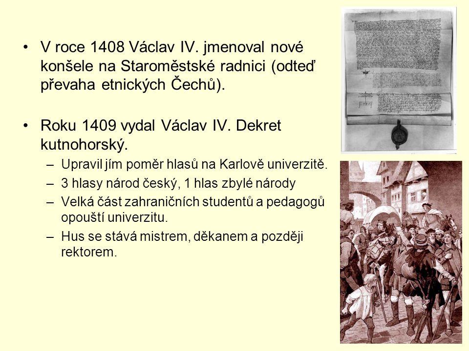 V roce 1408 Václav IV. jmenoval nové konšele na Staroměstské radnici (odteď převaha etnických Čechů). Roku 1409 vydal Václav IV. Dekret kutnohorský. –