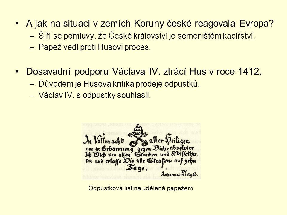 A jak na situaci v zemích Koruny české reagovala Evropa? –Šíří se pomluvy, že České království je semeništěm kacířství. –Papež vedl proti Husovi proce