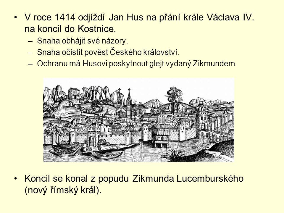V roce 1414 odjíždí Jan Hus na přání krále Václava IV. na koncil do Kostnice. –Snaha obhájit své názory. –Snaha očistit pověst Českého království. –Oc