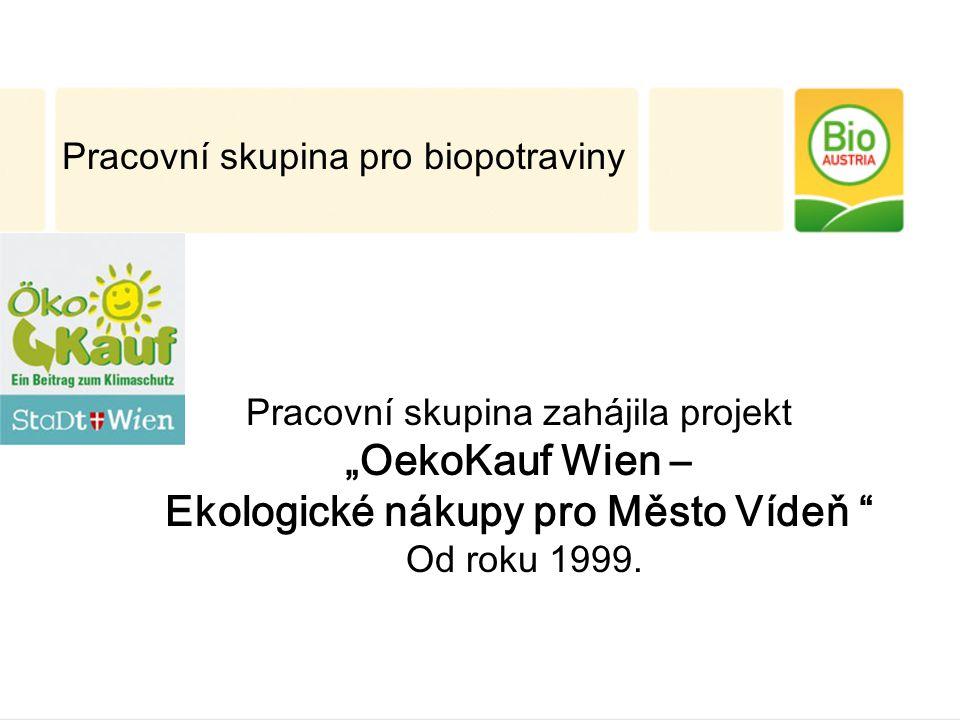 """Pracovní skupina pro biopotraviny Pracovní skupina zahájila projekt """"OekoKauf Wien – Ekologické nákupy pro Město Vídeň Od roku 1999."""