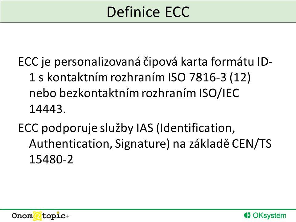Definice ECC ECC je personalizovaná čipová karta formátu ID- 1 s kontaktním rozhraním ISO 7816-3 (12) nebo bezkontaktním rozhraním ISO/IEC 14443.