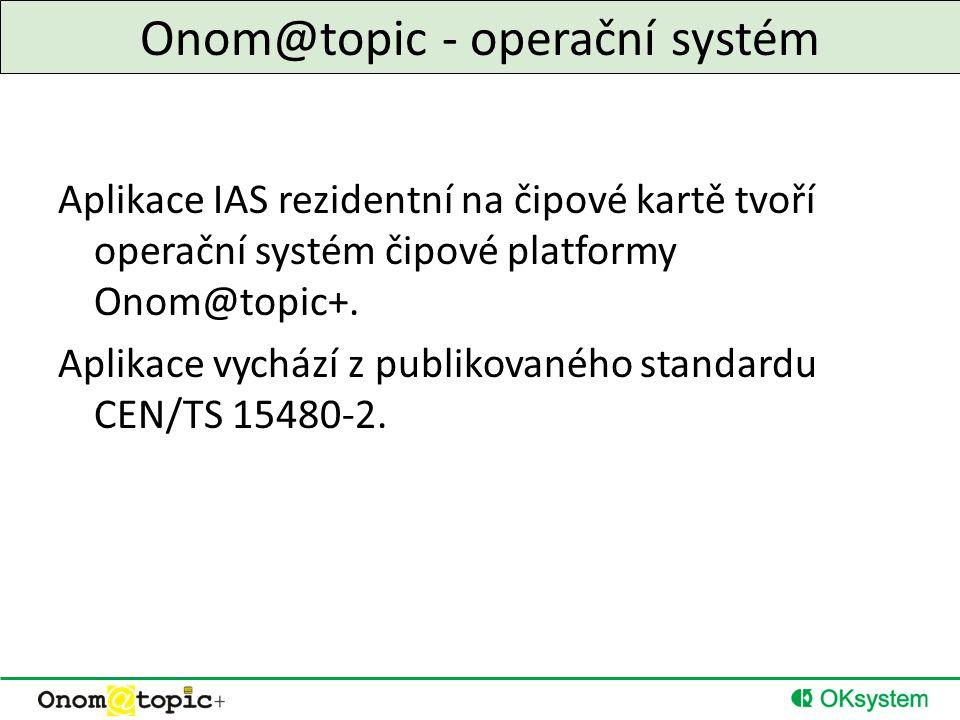 Onom@topic - operační systém Aplikace IAS rezidentní na čipové kartě tvoří operační systém čipové platformy Onom@topic+.