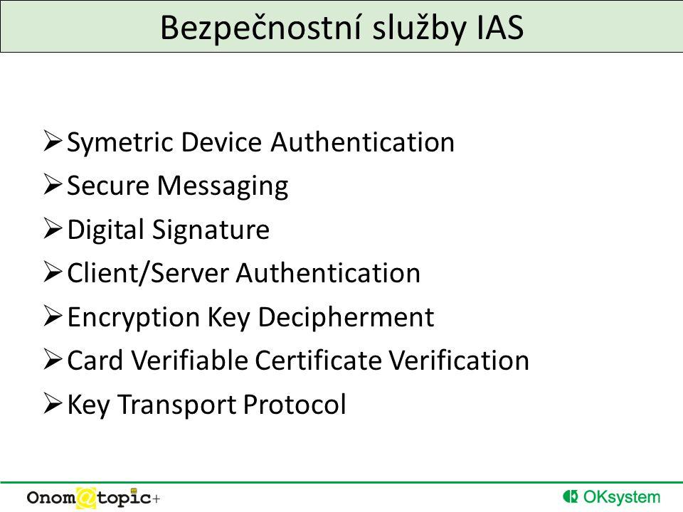 Bezpečnostní služby IAS  Symetric Device Authentication  Secure Messaging  Digital Signature  Client/Server Authentication  Encryption Key Decipherment  Card Verifiable Certificate Verification  Key Transport Protocol