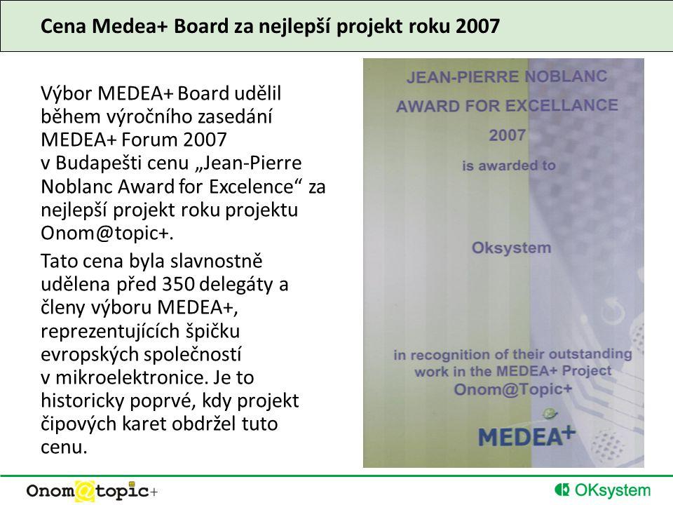 """Cena Medea+ Board za nejlepší projekt roku 2007 Výbor MEDEA+ Board udělil během výročního zasedání MEDEA+ Forum 2007 v Budapešti cenu """"Jean-Pierre Noblanc Award for Excelence za nejlepší projekt roku projektu Onom@topic+."""