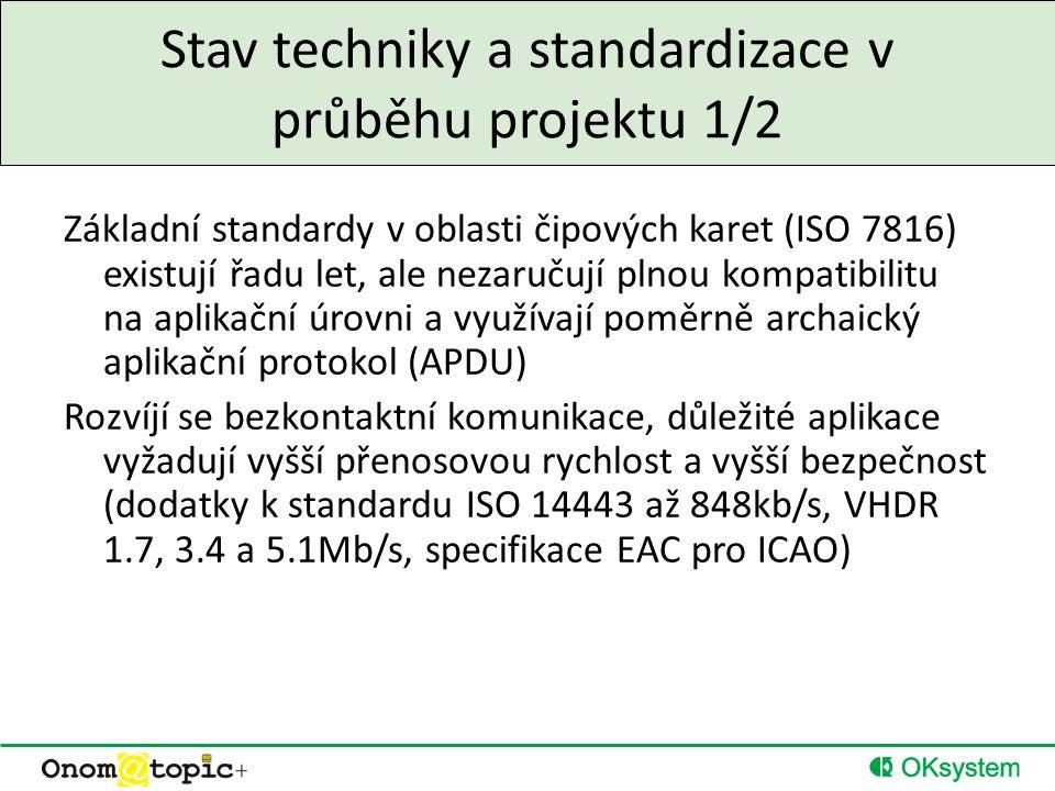 Stav techniky a standardizace v průběhu projektu 2/2  Potřeba lépe definovaných služeb čipové karty (povinné APDU, povinné autentizační protokoly, eliminace chování závislých na implementaci) – tvorba evropského standardu ECC (CEN TC224 WG15)  Neexistující standard pro middleware, pouze technické specifikace (zejména) obecných kryptografických rozhraní (PKCS#11, MS CAPI, JCA) – tvorba mezinárodního standardu ISO/IEC 24727