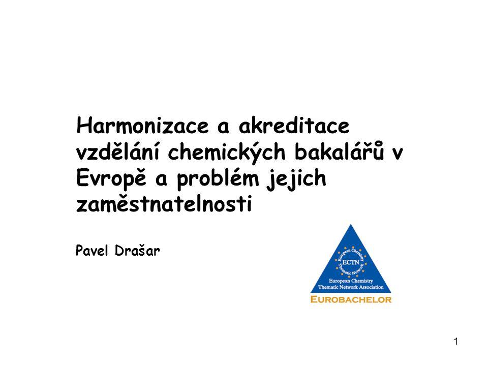 1 Harmonizace a akreditace vzdělání chemických bakalářů v Evropě a problém jejich zaměstnatelnosti Pavel Drašar