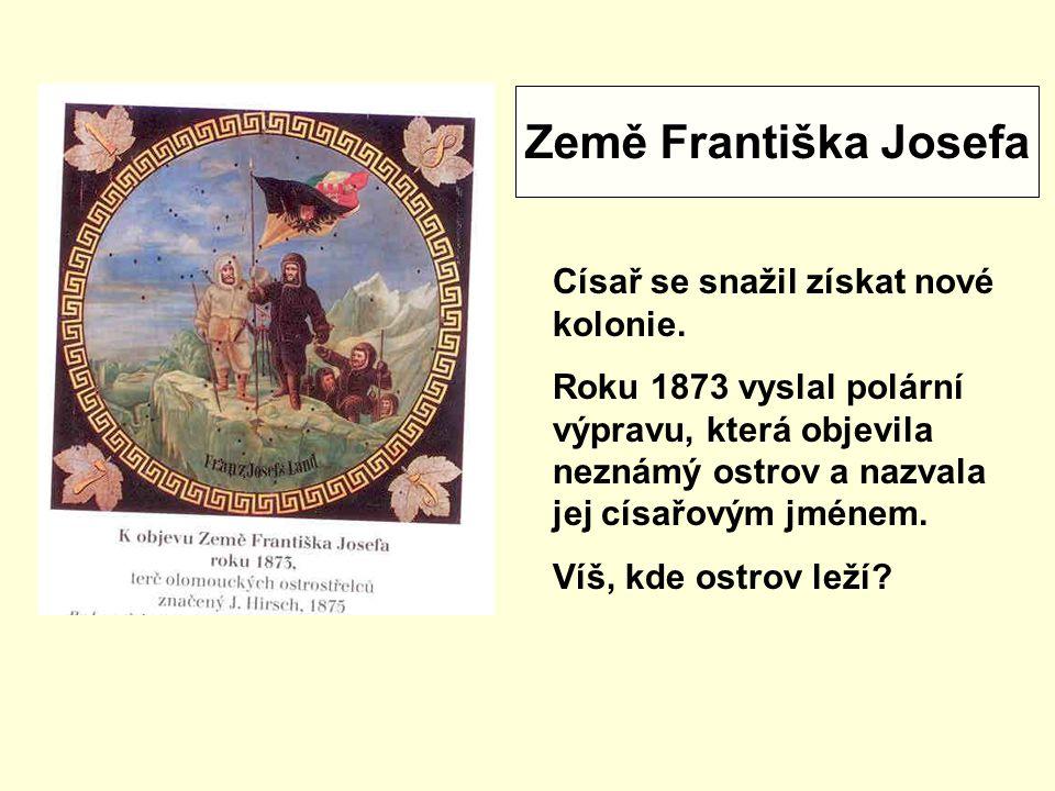 Země Františka Josefa Císař se snažil získat nové kolonie.