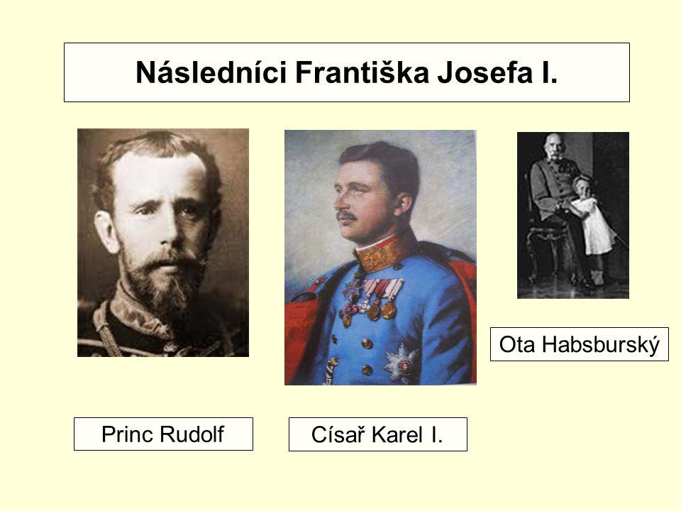 Následníci Františka Josefa I. Princ Rudolf Císař Karel I. Ota Habsburský