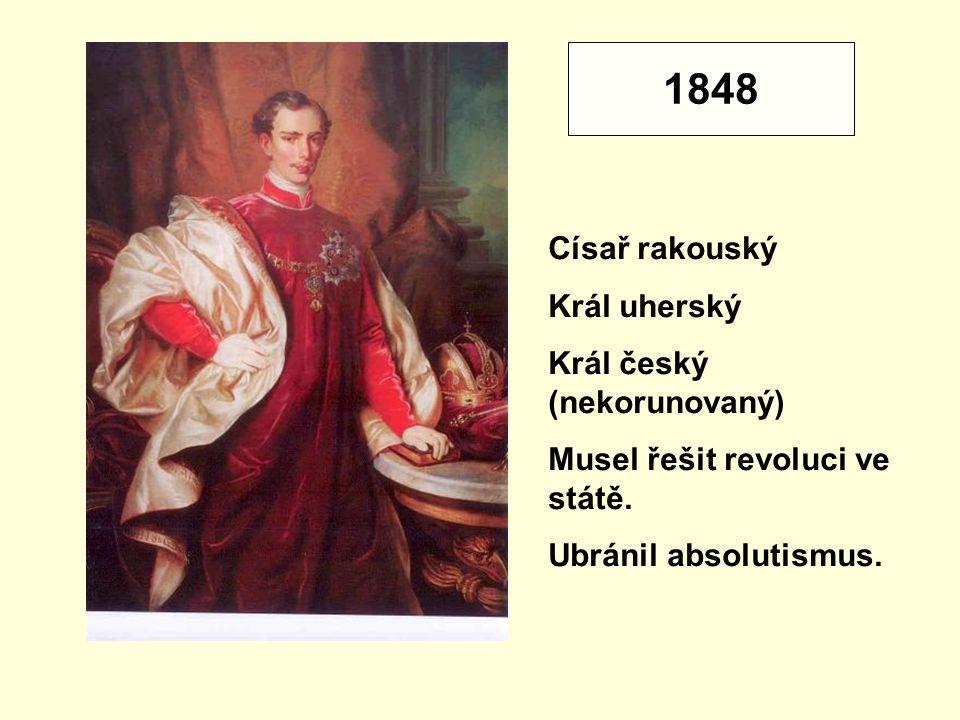 1848 Císař rakouský Král uherský Král český (nekorunovaný) Musel řešit revoluci ve státě.