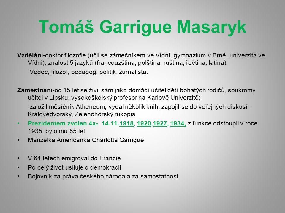 Tomáš Garrigue Masaryk Vzdělání-doktor filozofie (učil se zámečníkem ve Vídni, gymnázium v Brně, univerzita ve Vídni), znalost 5 jazyků (francouzština, polština, ruština, řečtina, latina).