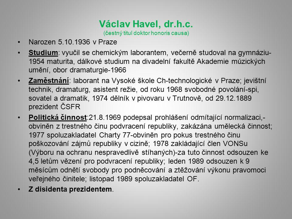 Václav Havel, dr.h.c. (čestný titul doktor honoris causa) Narozen 5.10.1936 v Praze Studium: vyučil se chemickým laborantem, večerně studoval na gymná
