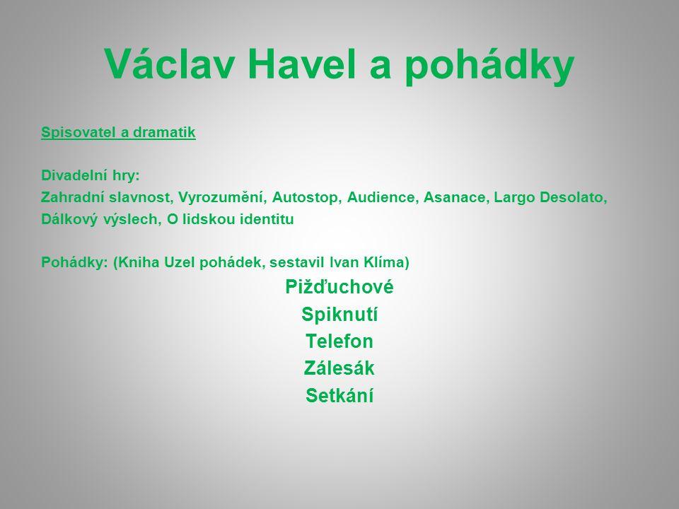 Václav Havel a pohádky Spisovatel a dramatik Divadelní hry: Zahradní slavnost, Vyrozumění, Autostop, Audience, Asanace, Largo Desolato, Dálkový výslec