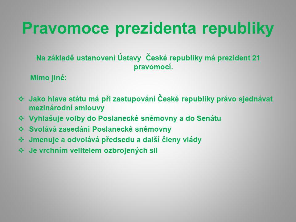 Pravomoce prezidenta republiky Na základě ustanovení Ústavy České republiky má prezident 21 pravomocí. Mimo jiné:  Jako hlava státu má při zastupován