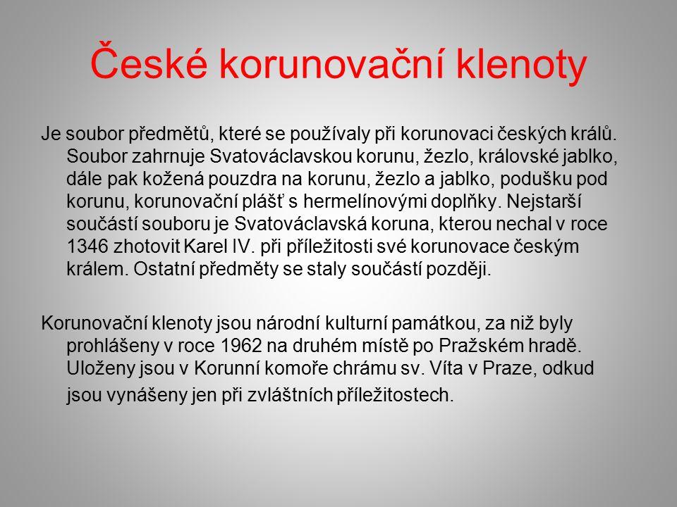 Je soubor předmětů, které se používaly při korunovaci českých králů. Soubor zahrnuje Svatováclavskou korunu, žezlo, královské jablko, dále pak kožená