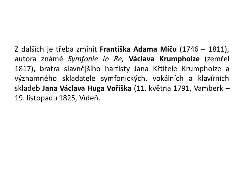 Z dalších je třeba zmínit Františka Adama Míču (1746 – 1811), autora známé Symfonie in Re, Václava Krumpholze (zemřel 1817), bratra slavnějšího harfisty Jana Křtitele Krumpholze a významného skladatele symfonických, vokálních a klavírních skladeb Jana Václava Huga Voříška (11.