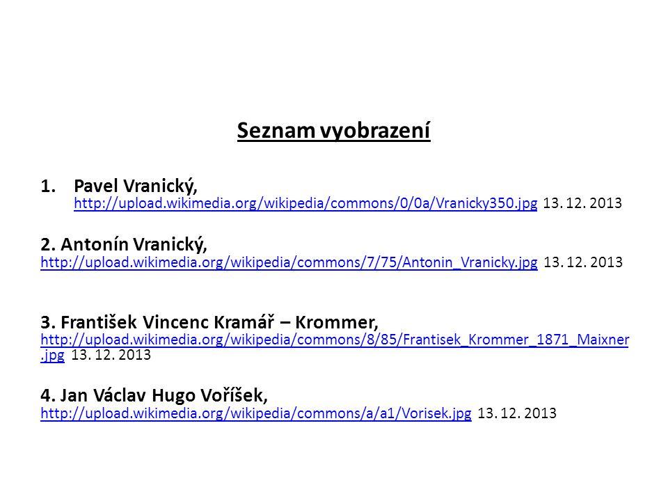 Seznam vyobrazení 1.Pavel Vranický, http://upload.wikimedia.org/wikipedia/commons/0/0a/Vranicky350.jpg 13.