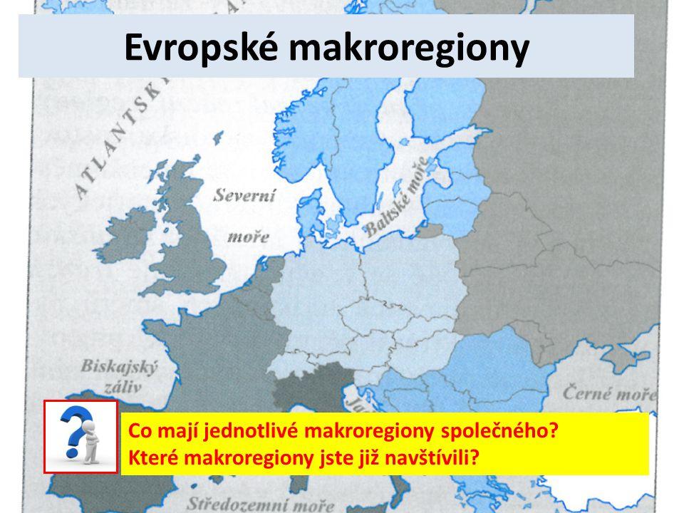 Evropské makroregiony Co mají jednotlivé makroregiony společného? Které makroregiony jste již navštívili?