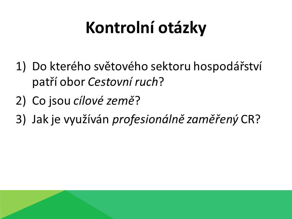 1)Do kterého světového sektoru hospodářství patří obor Cestovní ruch? 2)Co jsou cílové země? 3)Jak je využíván profesionálně zaměřený CR? Kontrolní ot