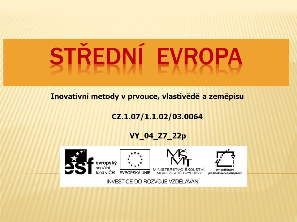 Inovativní metody v prvouce, vlastivědě a zeměpisu CZ.1.07/1.1.02/03.0064 VY_04_Z7_22p
