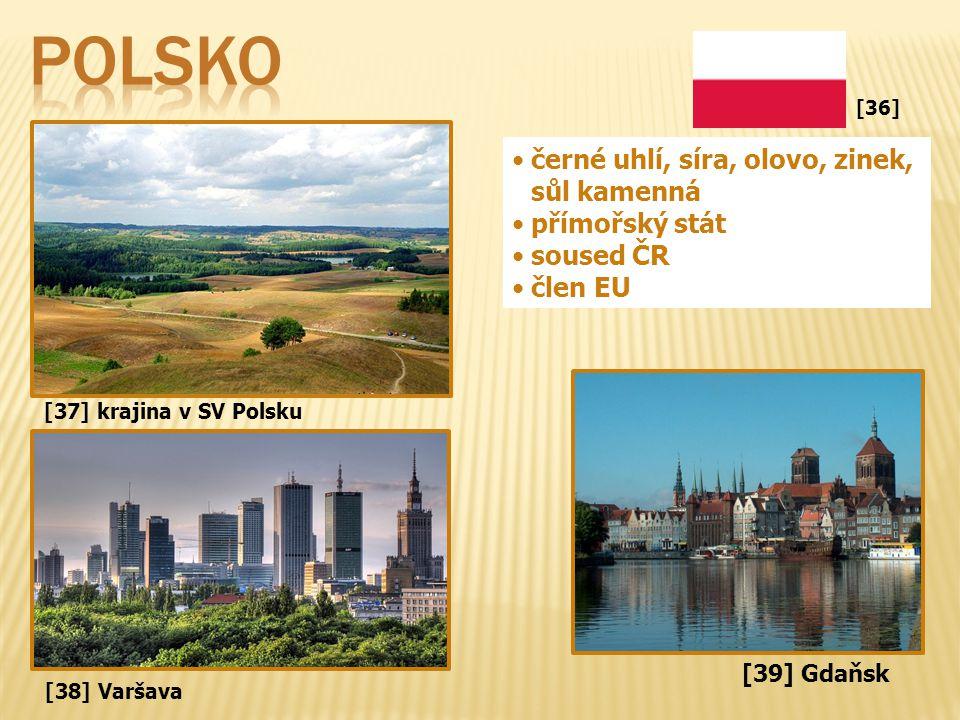 [37] krajina v SV Polsku černé uhlí, síra, olovo, zinek, sůl kamenná přímořský stát soused ČR člen EU [38] Varšava [36] [39] Gdaňsk