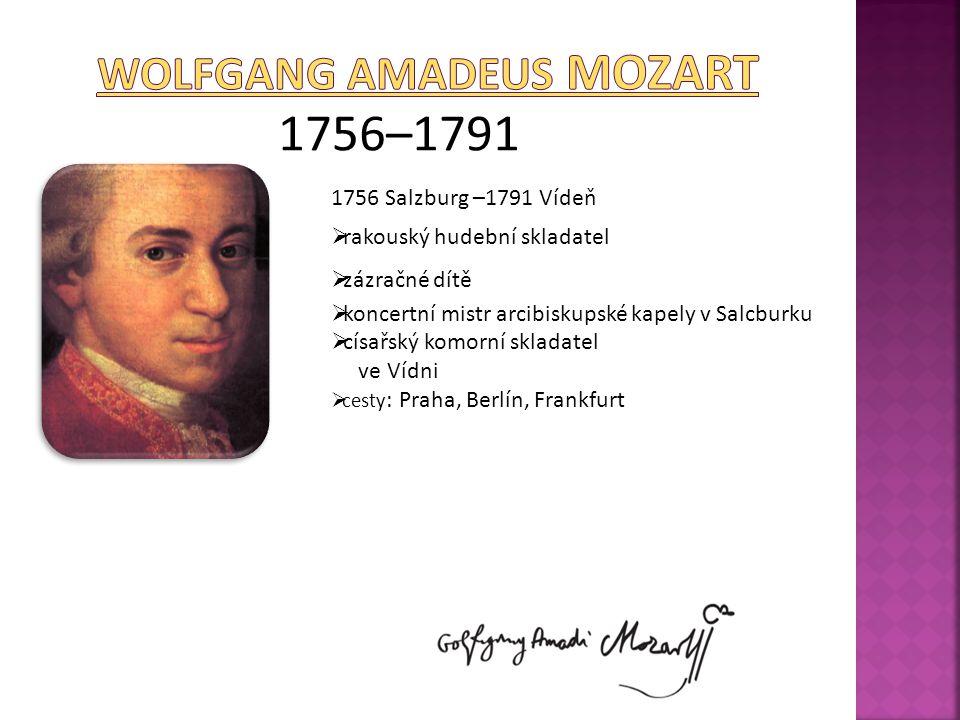 1756–1791 1756 Salzburg –1791 Vídeň  rakouský hudební skladatel  zázračné dítě  koncertní mistr arcibiskupské kapely v Salcburku  císařský komorní