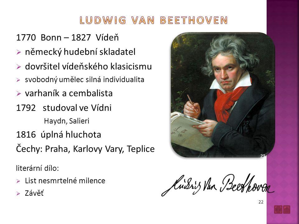 1770 Bonn – 1827 Vídeň  německý hudební skladatel  dovršitel vídeňského klasicismu  svobodný umělec silná individualita  varhaník a cembalista 179