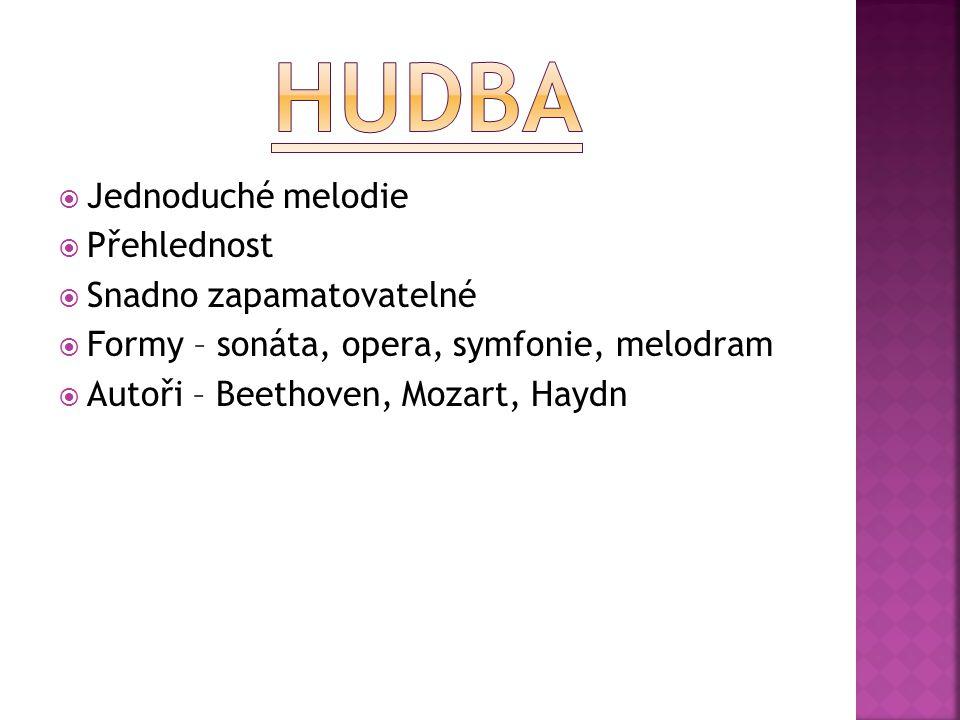  Jednoduché melodie  Přehlednost  Snadno zapamatovatelné  Formy – sonáta, opera, symfonie, melodram  Autoři – Beethoven, Mozart, Haydn
