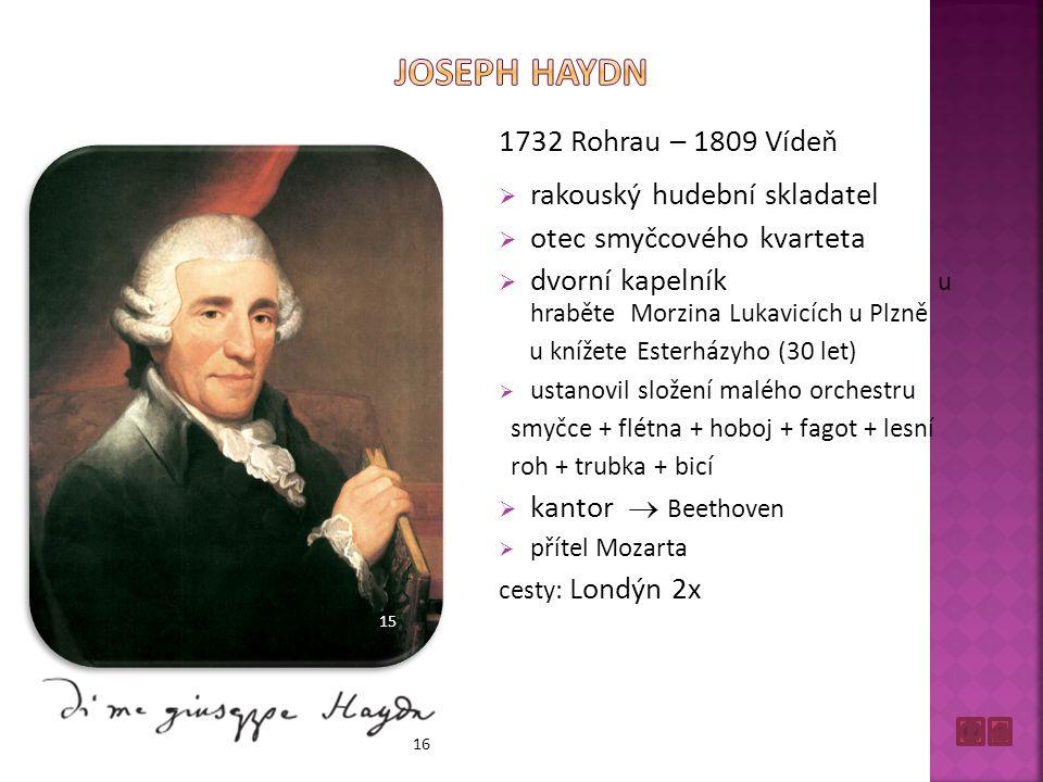 1732 Rohrau – 1809 Vídeň  rakouský hudební skladatel  otec smyčcového kvarteta  dvorní kapelník u hraběte Morzina Lukavicích u Plzně u knížete Este