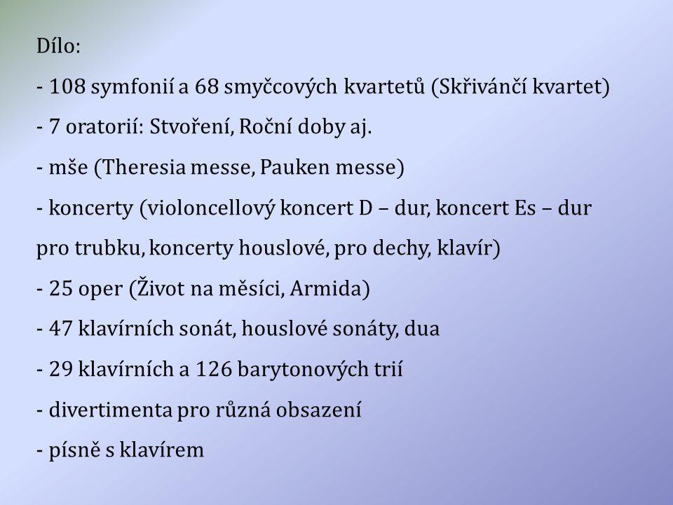 Dílo: - 108 symfonií a 68 smyčcových kvartetů (Skřivánčí kvartet) - 7 oratorií: Stvoření, Roční doby aj. - mše (Theresia messe, Pauken messe) - koncer