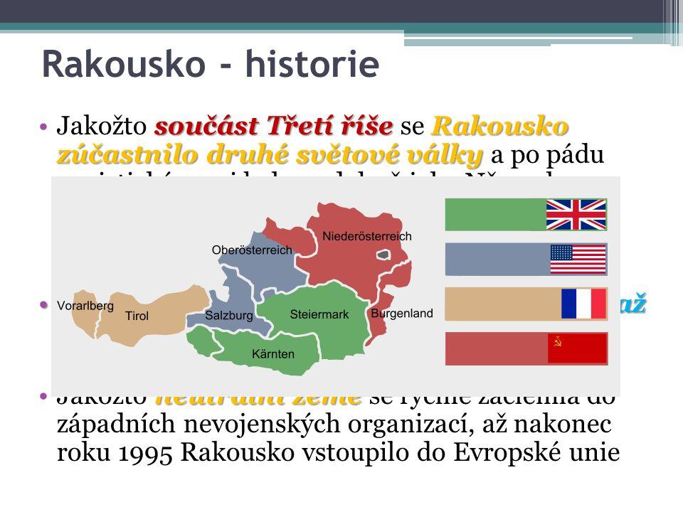 Rakousko - historie součást Třetí říše Rakousko zúčastnilo druhé světové války obsazeno Spojenci a rozděleno do okupačních zónJakožto součást Třetí ří