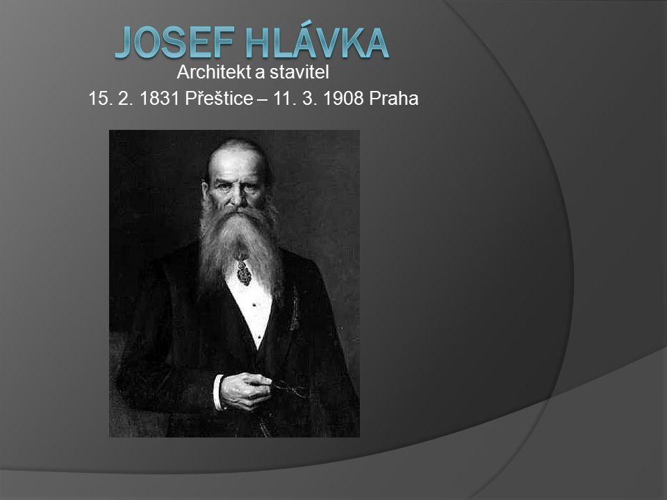 Architekt a stavitel 15. 2. 1831 Přeštice – 11. 3. 1908 Praha