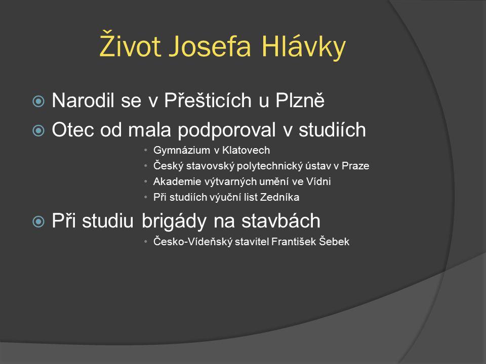 Život Josefa Hlávky  Narodil se v Přešticích u Plzně  Otec od mala podporoval v studiích Gymnázium v Klatovech Český stavovský polytechnický ústav v