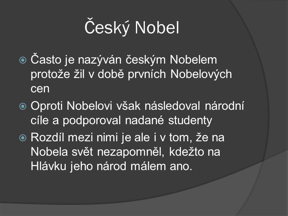 Český Nobel  Často je nazýván českým Nobelem protože žil v době prvních Nobelových cen  Oproti Nobelovi však následoval národní cíle a podporoval na