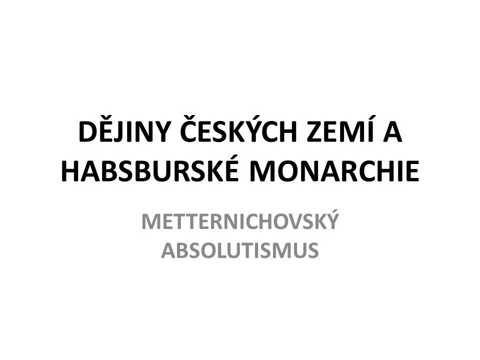 DĚJINY ČESKÝCH ZEMÍ A HABSBURSKÉ MONARCHIE METTERNICHOVSKÝ ABSOLUTISMUS