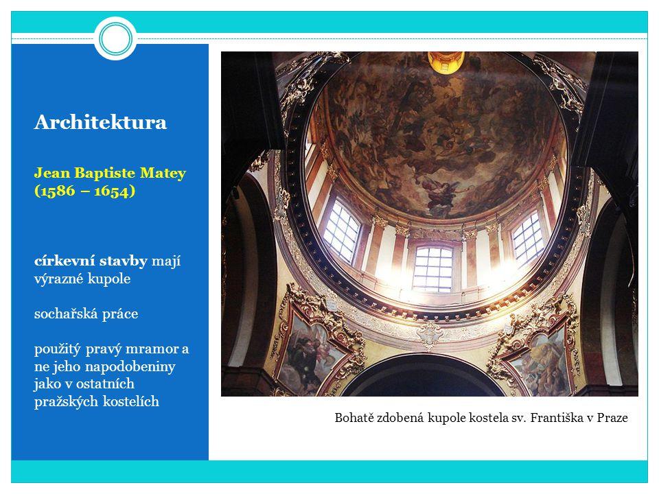 Architektura Jean Baptiste Matey (1586 – 1654) církevní stavby mají výrazné kupole sochařská práce použitý pravý mramor a ne jeho napodobeniny jako v ostatních pražských kostelích Bohatě zdobená kupole kostela sv.