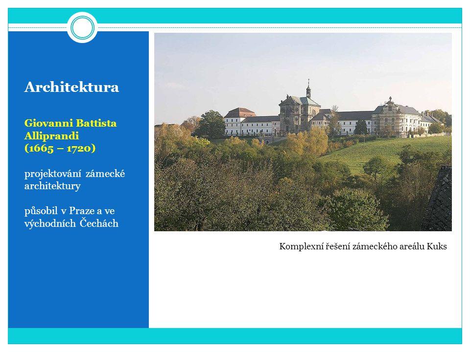 Architektura Giovanni Battista Alliprandi (1665 – 1720) projektování zámecké architektury působil v Praze a ve východních Čechách Komplexní řešení zámeckého areálu Kuks